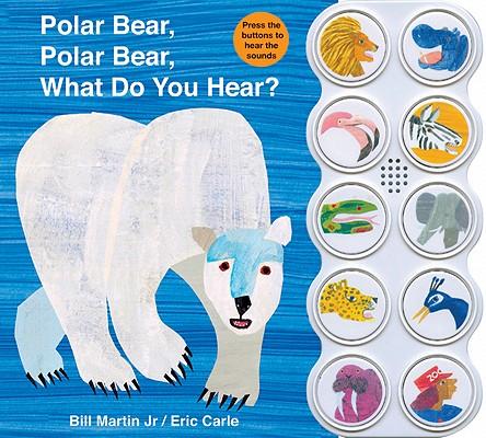 Polar Bear, Polar Bear What Do You Hear? By Martin, Bill, Jr./ Carle, Eric